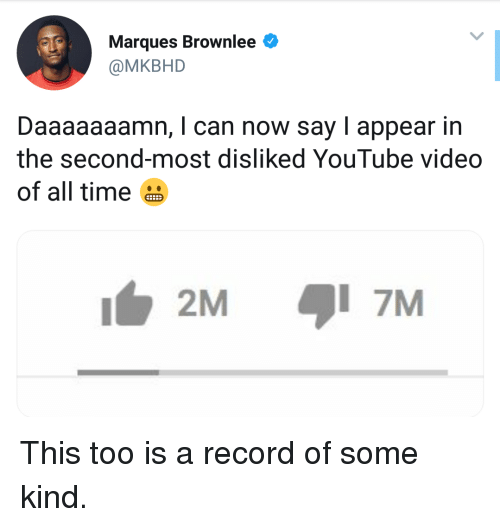 Daaaaaaamn: Marques Brownlee  @MKBHD  Daaaaaaamn, I can now say I appear in  the second-most disliked YouTube video  of all time  2M  7M This too is a record of some kind.