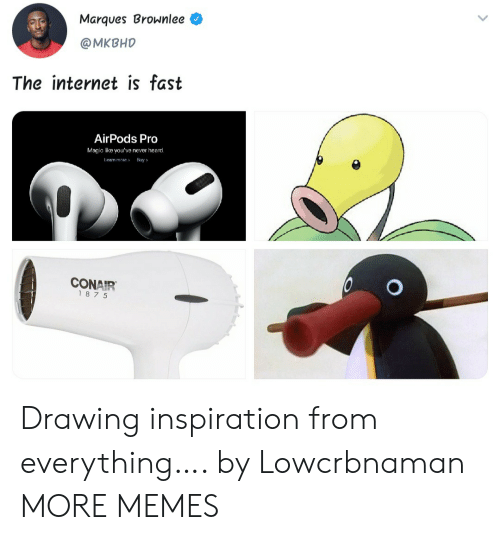 Magic: Marques Brownlee  @MKBHD  The internet is fast  AirPods Pro  Magic like you've never heard.  Leam more  Buy  CONAIR  187 5 Drawing inspiration from everything…. by Lowcrbnaman MORE MEMES
