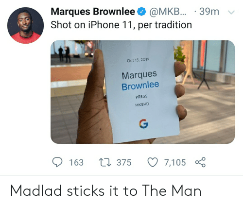 Iphone, Sticks, and Man: Marques Brownlee  Shot on iPhone 11, per tradition  @MKB.. 39m  Oct 15, 2019  Marques  Brownlee  PRESS  МКBHD  G  163  1375  7,105 Madlad sticks it to The Man