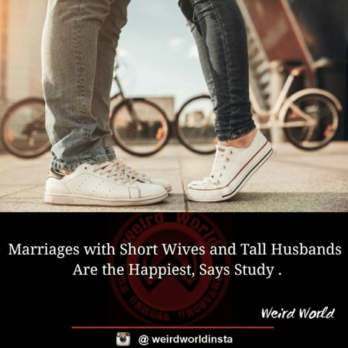 wives: Marriages with Short Wives and Tall Husbands  Are the Happiest, Says Study.  Weird World  @ weirdworldinsta