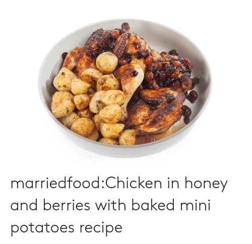 Baked, Tumblr, and Blog: marriedfood:Chicken in honey and berries with baked mini potatoes recipe