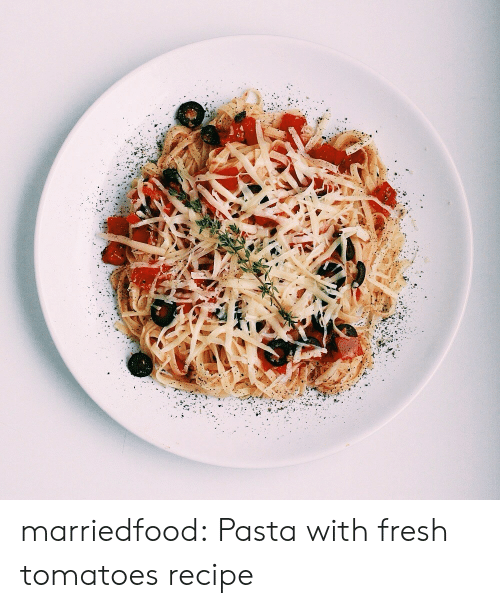 Fresh, Tumblr, and Blog: marriedfood: Pasta with fresh tomatoes recipe