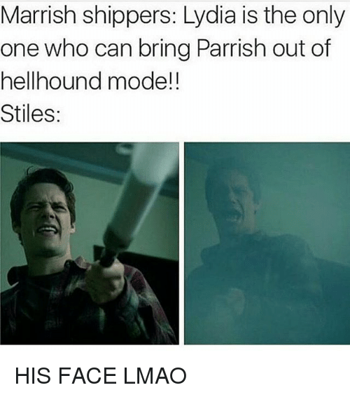 Shipper: Marrish shippers: Lydia is the only  one who can bring Parrish out of  hellhound model!  Stiles HIS FACE LMAO