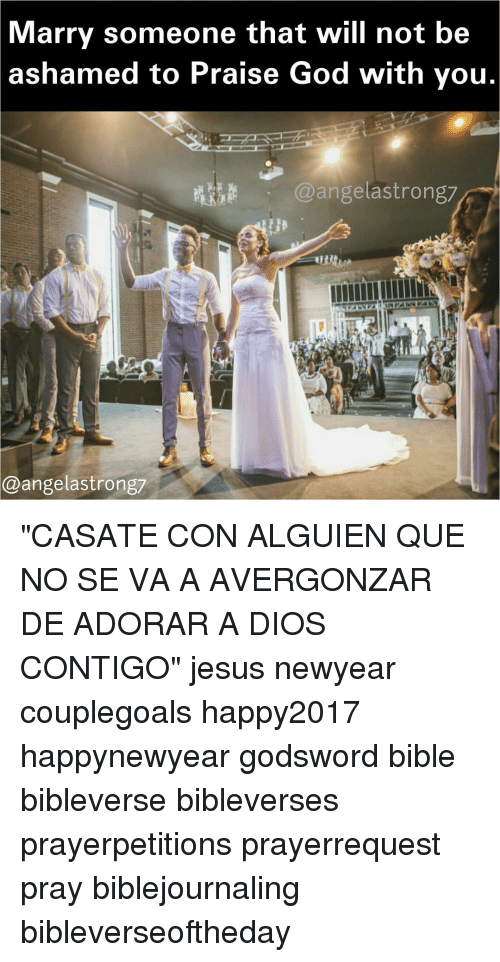 "Newyears: Marry someone that will not be  ashamed to Praise God with you  @angela strong7  @angelastrong7 ""CASATE CON ALGUIEN QUE NO SE VA A AVERGONZAR DE ADORAR A DIOS CONTIGO"" jesus newyear couplegoals happy2017 happynewyear godsword bible bibleverse bibleverses prayerpetitions prayerrequest pray biblejournaling bibleverseoftheday"