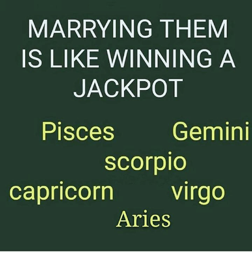 Aries, Capricorn, and Gemini: MARRYING THEM  IS LIKE WINNING A  JACKPOT  Pisces Gemini  scorpio  capricorn virgo  Aries