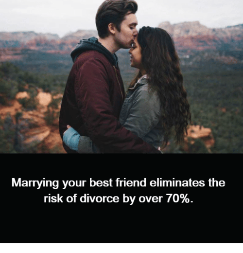Best Friend, Memes, and Best: Marrying your best friend eliminates the  risk of divorce by over 70%