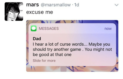 Dad, Game, and Good: mars @marsmallow 1d  excuse me  MESSAGES  now  Dad  I hear a lot of curse words... Maybe you  should try another game . You might not  be good at that one  Slide for more
