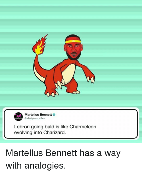 martellus: Martellus Bennett  OMartysaurusRex  Lebron going bald is like Charmeleon  evolving into Charizard. Martellus Bennett has a way with analogies.