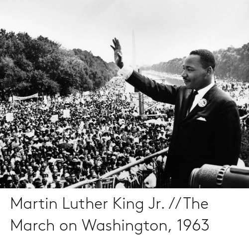 march: Martin Luther King Jr. // The March on Washington, 1963