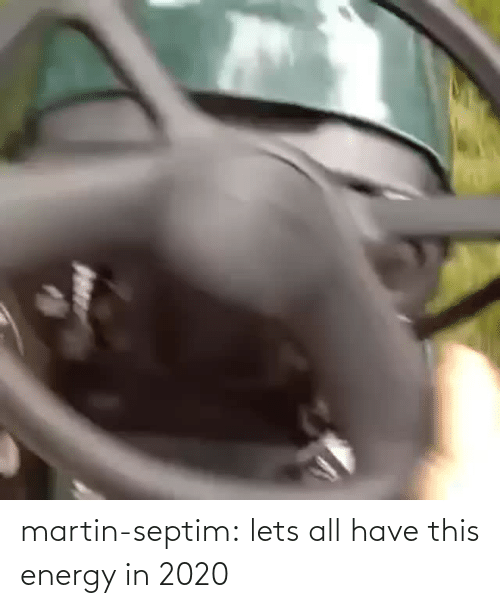 Energy: martin-septim: lets all have this energy in 2020