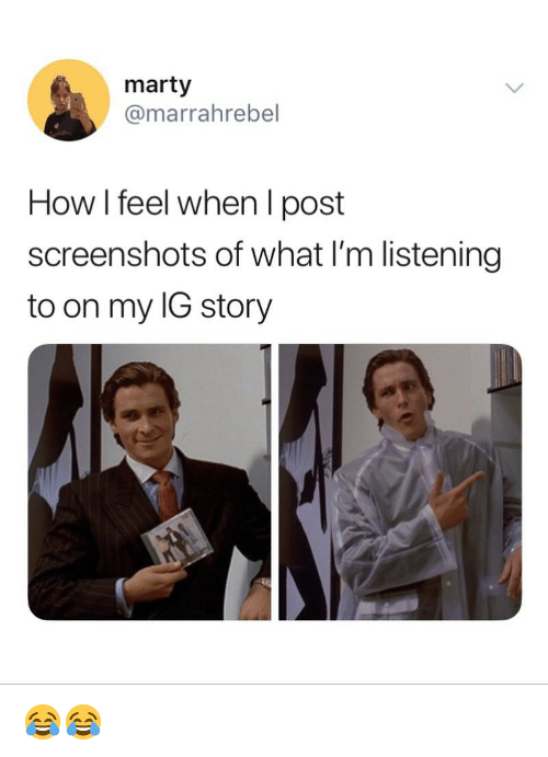 how i feel when: marty  @marrahrebel  How I feel when I post  screenshots of what I'm listening  to on my IG story 😂😂