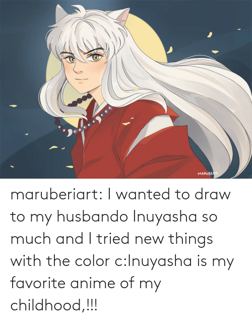 my childhood: maruberiart:  I wanted to draw to my husbando Inuyasha so much and I tried new things with the color c:Inuyasha is my favorite anime of my childhood,!!!