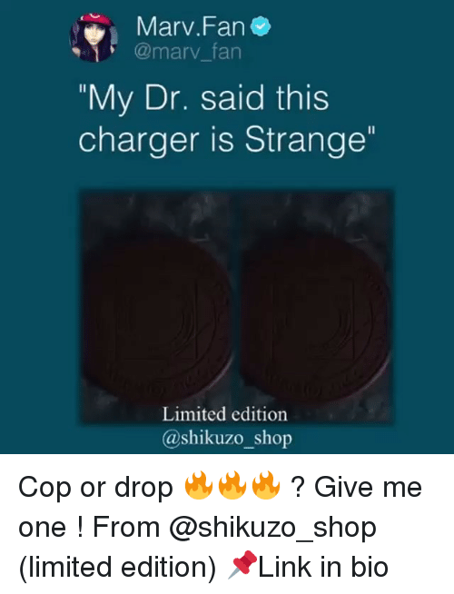 """Memes, Limited, and 🤖: Marv.Fan  @marv_fan  """"My Dr. said this  charger is Strange  Limited edition  @shikuzo_shop Cop or drop 🔥🔥🔥 ? Give me one ! From @shikuzo_shop (limited edition) 📌Link in bio"""