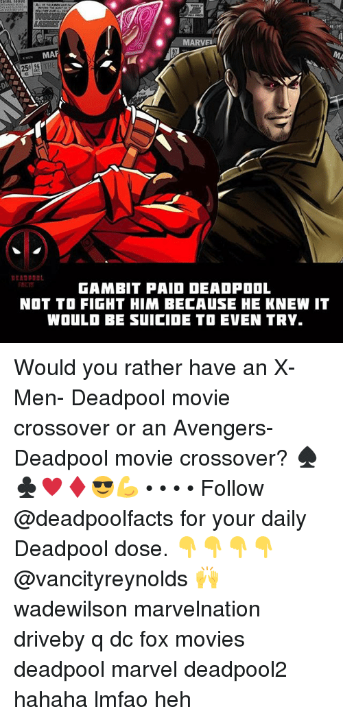 fightings: . . MARVE  MAP  25e 96THE  RCT  GAMBIT PAIO DEADPOOL  NOT TO FIGHT HIM BECAUSE HE KNEW IT  WOULD BE SUICIDE TO EVEN TRY. Would you rather have an X-Men- Deadpool movie crossover or an Avengers- Deadpool movie crossover? ♠️♣️♥️♦️😎💪 • • • • Follow @deadpoolfacts for your daily Deadpool dose. 👇👇👇👇 @vancityreynolds 🙌 wadewilson marvelnation driveby q dc fox movies deadpool marvel deadpool2 hahaha lmfao heh