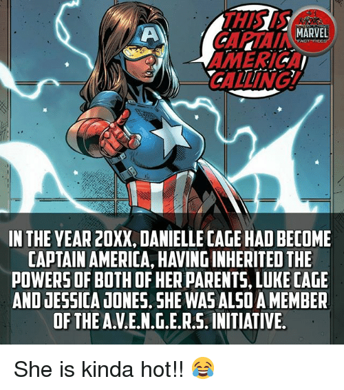 luke cage: MARVEL  ACT FICE  CALLING A  IN THE YEAR 20XX, DANIELLE CAGE HADBECOME  CAPTAIN AMERICA, HAVING INHERITED THE  POWERS OF BOTH OF HER PARENTS, LUKE CAGE  AND JESSICA JONES. SHE WAS ALSOAMEMBER  OF THE AVE.N.G.E.R S. INITIATIVE She is kinda hot!! 😂