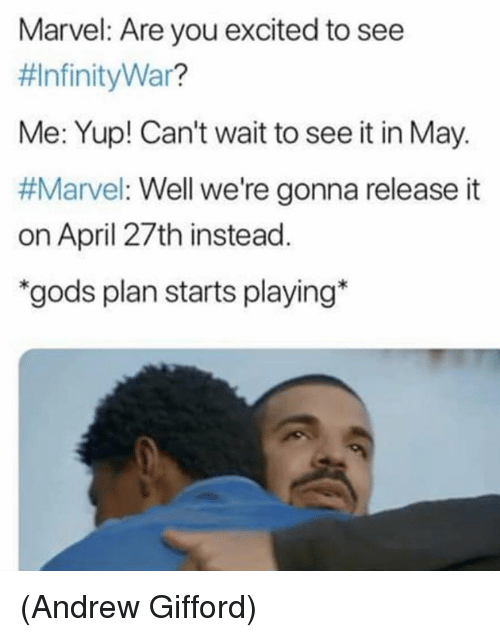 """Memes, Marvel, and April: Marvel: Are you excited to see  #InfinityWar?  Me: Yup! Can't wait to see it in May.  #Marvel: Well we're gonna release it  on April 27th instead  """"gods plan starts playing* (Andrew Gifford)"""