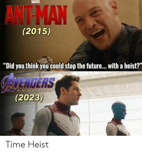 """Stop The: MARVEL  AWT MAN  (2015)  """"Did you think you could stop the future...with a heist?  AYENGERS  (2023)  ENDS Time Heist"""