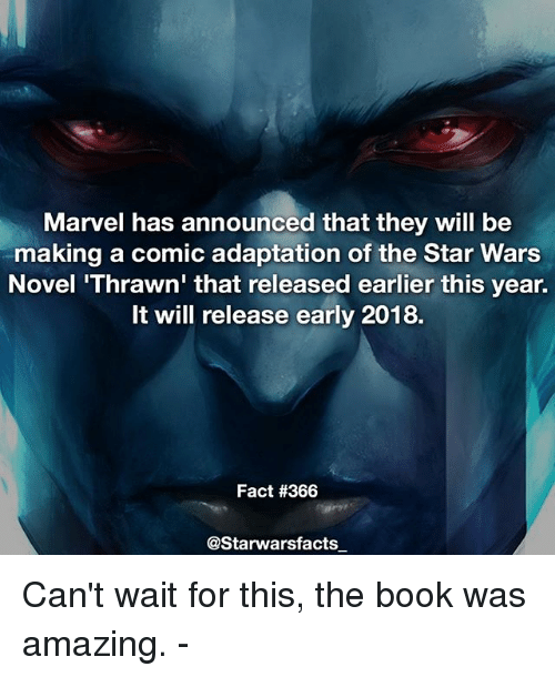 thrawn: Marvel has announced that they will be  making a comic adaptation of the Star War:s  Novel 'Thrawn' that released earlier this year.  It will release early 2018.  Fact #366  @Starwarsfacts Can't wait for this, the book was amazing. -