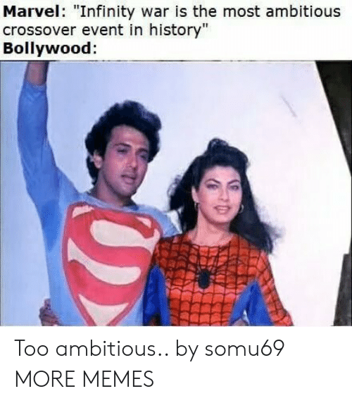 """Bollywood: Marvel: """"Infinity war is the most ambitious  crossover event in history""""  Bollywood: Too ambitious.. by somu69 MORE MEMES"""