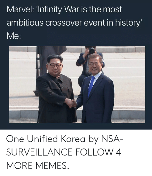 Most Ambitious Crossover: Marvel: 'Infinity War is the most  ambitious crossover event in history'  Me: One Unified Korea by NSA-SURVEILLANCE FOLLOW 4 MORE MEMES.