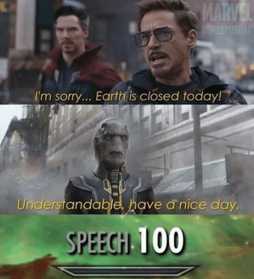Speech 100: MARVEL  SAIELOPOSTING  I'm sorry... Earth is closed today!  Understandable, have a nice day.  SPEECH 100