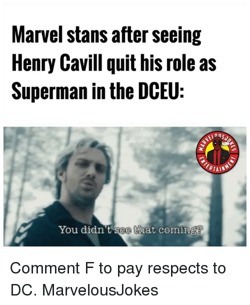 Stans: Marvel stans after seeing  Henry Cavill quit his role as  Superman in the DCEU:  ERTAIN  You didn t see that coming Comment F to pay respects to DC. MarvelousJokes