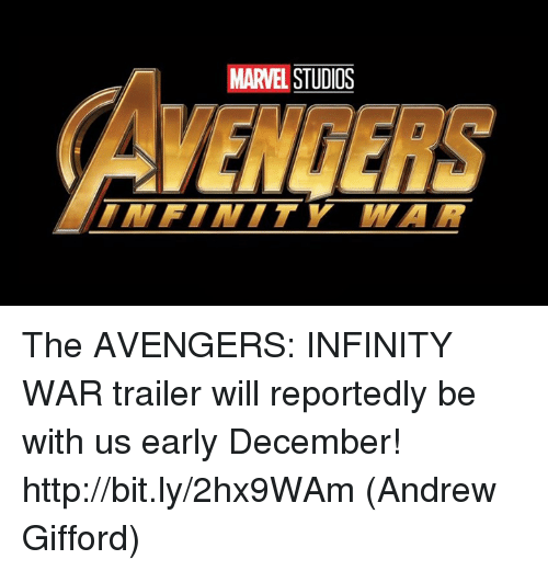 Memes, Avengers, and Http: MARVEL STUDI0S  AVENGERS The AVENGERS: INFINITY WAR trailer will reportedly be with us early December! http://bit.ly/2hx9WAm  (Andrew Gifford)