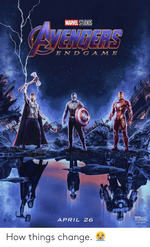 Memes, Game, and Marvel: MARVEL STUDIOS  CAVENGERS  E N D GAME  APRIL 26 How things change. 😭
