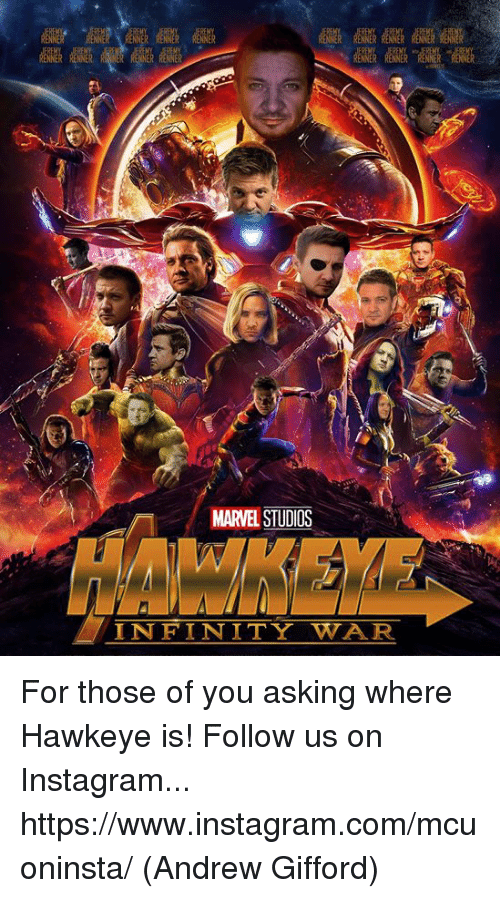 Instagram, Memes, and Infinity: MARVEL STUDIOS  INFINITY WAR For those of you asking where Hawkeye is!  Follow us on Instagram... https://www.instagram.com/mcuoninsta/  (Andrew Gifford)