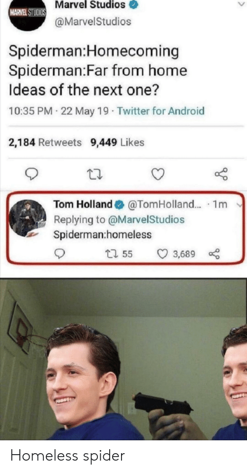 Android, Homeless, and Spider: Marvel Studios  MARVEL STUDIOS  @MarvelStudios  Spiderman:Homecoming  Spiderman:Far from home  Ideas of the next one?  10:35 PM 22 May 19 Twitter for Android  2,184 Retweets 9,449 Likes  Tom Holland  @TomHolland.. 1m  Replying to @MarvelStudios  Spiderman:homeless  t1 55  3,689 Homeless spider