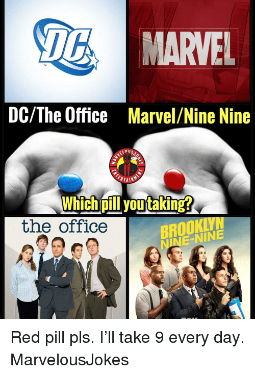 Memes, The Office, and Brooklyn: MARVEL  TM  DC/The Office  Marvel/Nine Nine  Which pill you taking?  the office  BROOKLYN  NINE-NINE Red pill pls. I'll take 9 every day. MarvelousJokes
