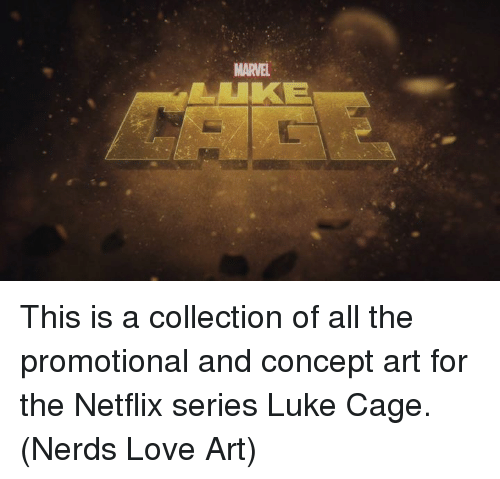 luke cage: MARVEL  UKE This is a collection of all the promotional and concept art for the Netflix series Luke Cage.  (Nerds Love Art)