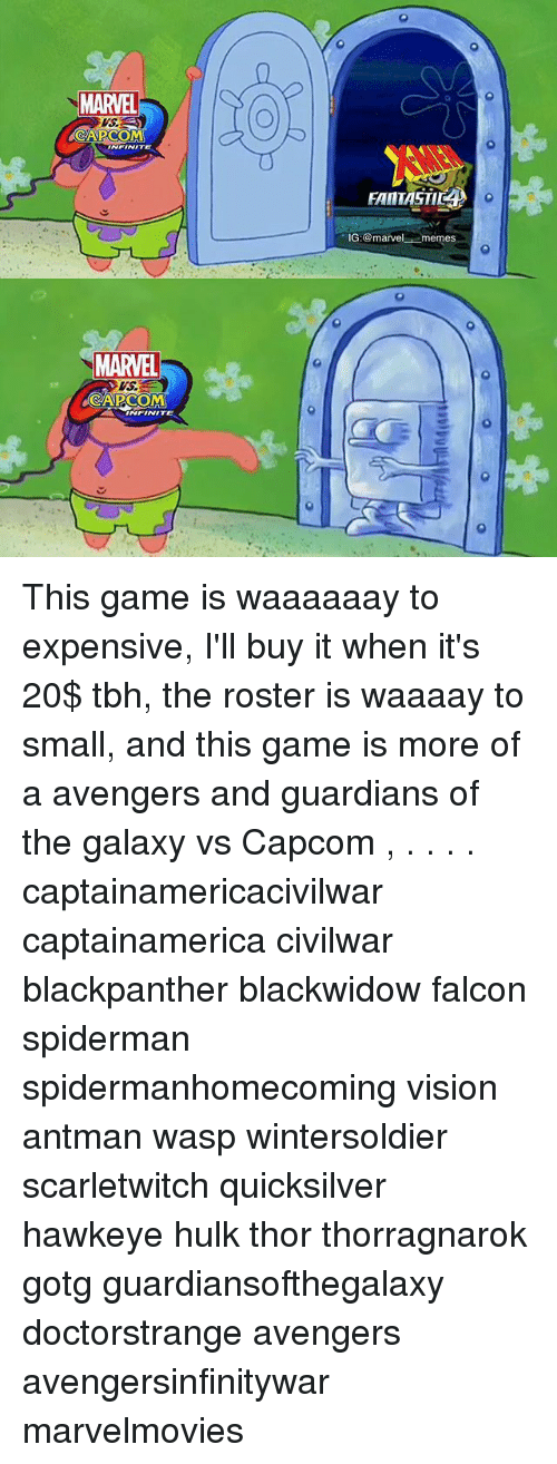 Marvel Memes: MARVEL  WS  CAPCOM  NFINITE  FANTASTIC  IG :@marvel-.-memes  MARVEL  VS  CAPCOM  INFINITE This game is waaaaaay to expensive, I'll buy it when it's 20$ tbh, the roster is waaaay to small, and this game is more of a avengers and guardians of the galaxy vs Capcom , . . . . captainamericacivilwar captainamerica civilwar blackpanther blackwidow falcon spiderman spidermanhomecoming vision antman wasp wintersoldier scarletwitch quicksilver hawkeye hulk thor thorragnarok gotg guardiansofthegalaxy doctorstrange avengers avengersinfinitywar marvelmovies