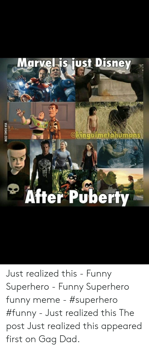 Funny Superhero: Marvelis just Disney  @kingoime dhumans  After Puberty  VIA 9GAG.COM Just realized this - Funny Superhero - Funny Superhero funny meme - #superhero #funny - Just realized this The post Just realized this appeared first on Gag Dad.