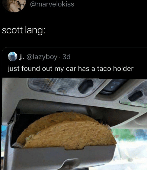 Lang: @marvelokiss  scott lang:  į. @lazyboy.3d  just found out my car has a taco holder