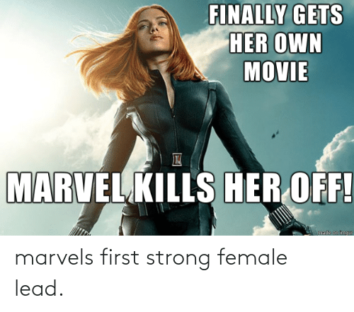 female: marvels first strong female lead.