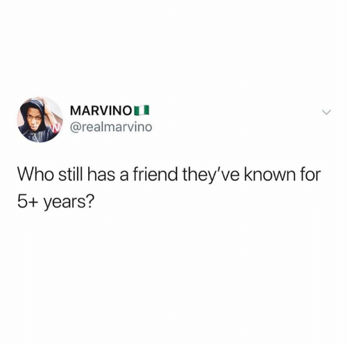 Who, Friend, and Still: MARVINOLI  @realmarvino  Who still has a friend they've known for  5+ years?