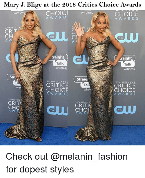 Af, Fashion, and Memes: Mary J. Blige at the 2018 Critics Choice Awards  CHOICI  A WAR D  wireless  CHOICE  A W A RD S  wireless  23 ANNUAL  CRIT  CH  A W  Cl  THE  THE  craight  .raight  THE  Talk  wireless  Talk  wireless  Stra  Straig  23 ANNUAL  23-ANNUAL ★金★*  CRITICS  CRITICS  CHOICE  A W ARDS  wir  CHOICE  A W ARD  wirel  23 ANNUAL  CRIT  23 ANNUAL  CRITI  CHC  A W A  CHOL  A W AF  THE  THE Check out @melanin_fashion for dopest styles