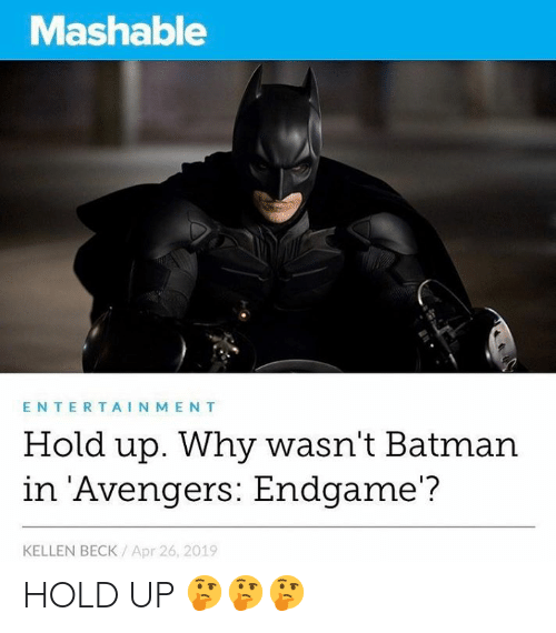 Kellen: Mashable  ENTERTAINMENT  Hold up. Why wasn't Batman  in Avengers: Endgame'?  KELLEN BECK Apr 26, 2019 HOLD UP 🤔🤔🤔