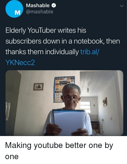 "Notebook, youtube.com, and Youtuber: Mashable  M @mashable  Elderly YouTuber writes his  subscribers down in a notebook, then  thanks them individually trib.al/  YKNecc2  дії"" Making youtube better one by one"