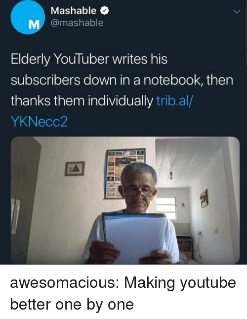 "Notebook, Tumblr, and youtube.com: Mashable  M @mashable  Elderly YouTuber writes his  subscribers down in a notebook, then  thanks them individually trib.al/  YKNecc2  дії"" awesomacious:  Making youtube better one by one"