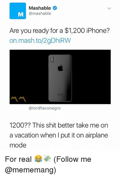 I Putted: Mashable  @mashable  Are you ready for a $1,200 iPhone?  on.mash.to/2gDhiRW  Phone  @lordflaconegro  1200?? This shit better take me on  a vacation when I put it on airplane  mode For real 😂💸 (Follow me @mememang)