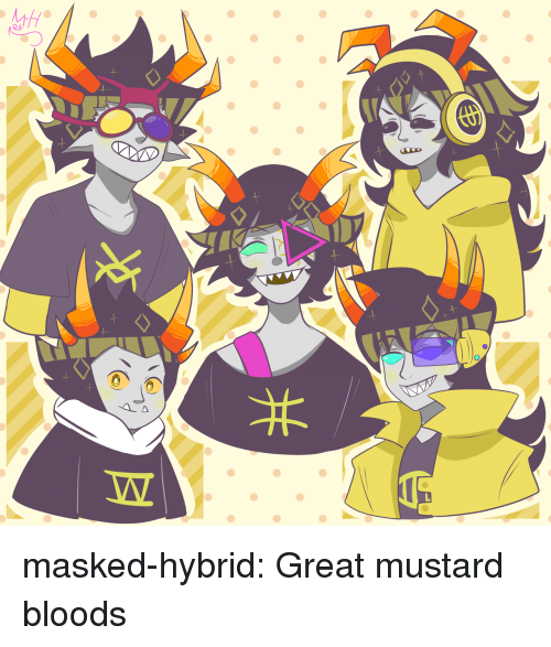 Bloods: masked-hybrid:  Great mustard bloods