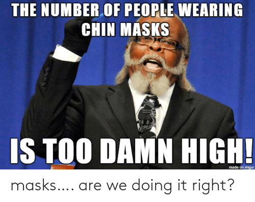 Doing It: masks…. are we doing it right?
