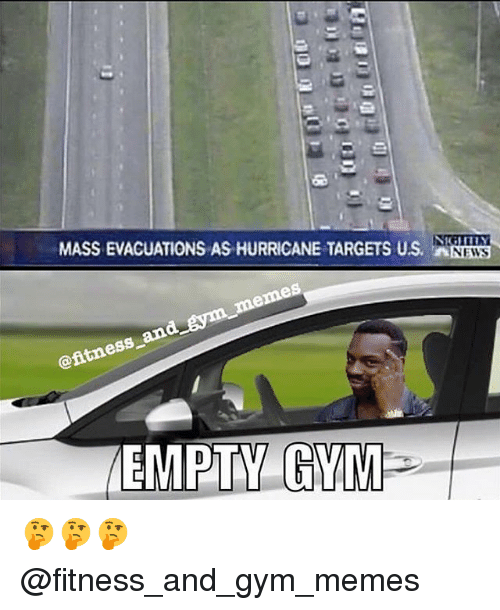 gyms: MASS EVACUATIONS AS HURRICANE TARGETS US. N  NEWS  ess  EMPTY GV 🤔🤔🤔 @fitness_and_gym_memes