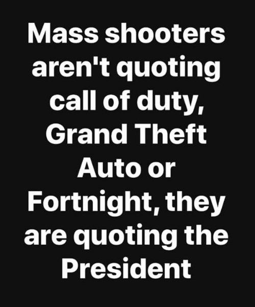 Call of Duty: Mass shooters  aren't quoting  call of duty,  Grand Theft  Auto or  Fortnight, they  are quoting the  President