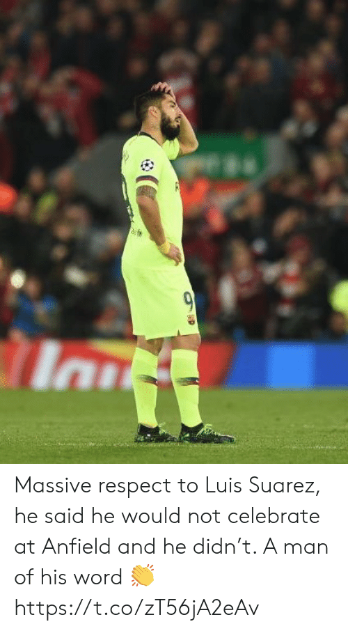 Respect, Soccer, and Luis Suarez: Massive respect to Luis Suarez, he said he would not celebrate at Anfield and he didn't. A man of his word 👏 https://t.co/zT56jA2eAv