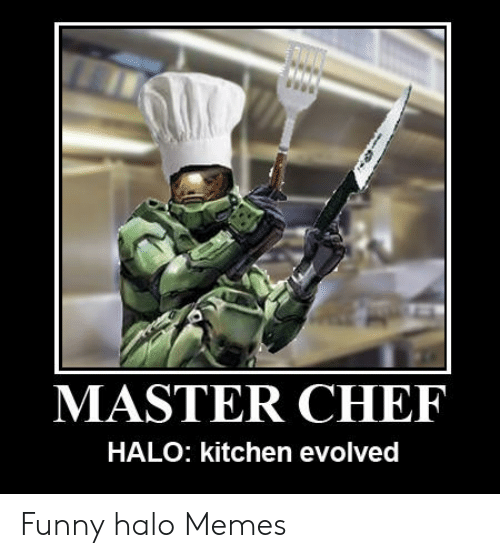 Funny, Halo, and Memes: MASTER CHEF  HALO: kitchen evolved Funny halo Memes