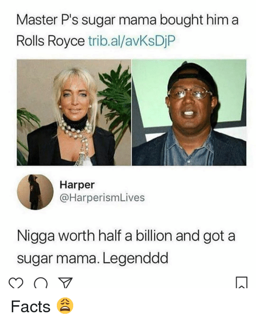 Facts, Memes, and Sugar: Master P's sugar mama bought him a  Rolls Royce trib.al/avKsDjP  Harper  @HarperismLives  Nigga worth half a billion and got a  sugar mama. Legenddd Facts 😩