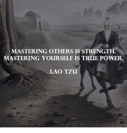 laos: MASTERING OTHERS IS STRENGTH  MASTERING YOURSELF IS TRUE POWER.  LAO TZU